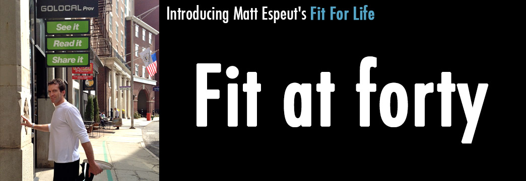 Matt Espeut's Fit For Life: Fit at Forty