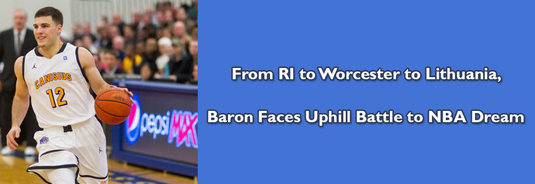 From RI to Worcester to Lithuania, Baron Faces Uphill Battle to NBA Dream