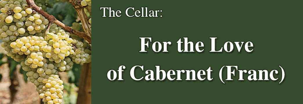 The Cellar: For the Love of Cabernet (Franc)
